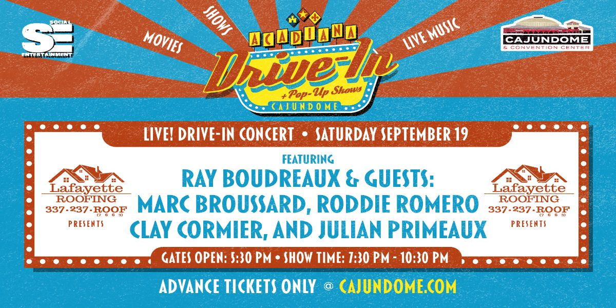 The Acadiana Drive-In: Live! Concert Ray Boudreaux & Guests
